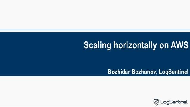 Scaling horizontally on AWS Bozhidar Bozhanov, LogSentinel