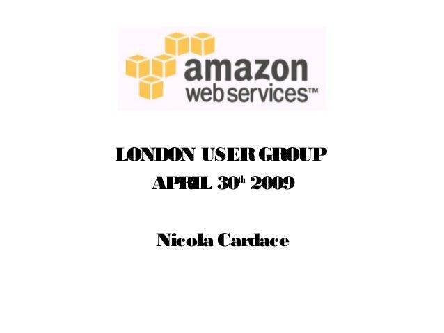 LONDON USERGROUP APRIL 30th 2009 Nicola Cardace