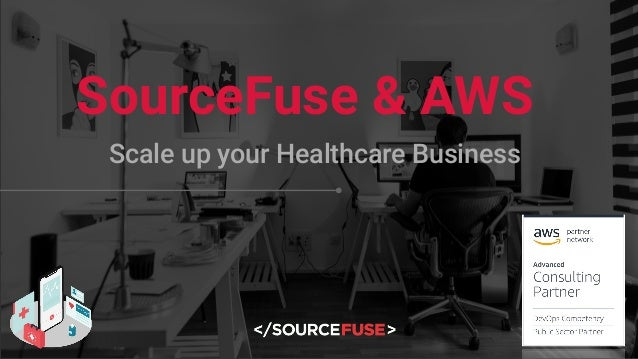 SourceFuse & AWS Scale up your Healthcare Business