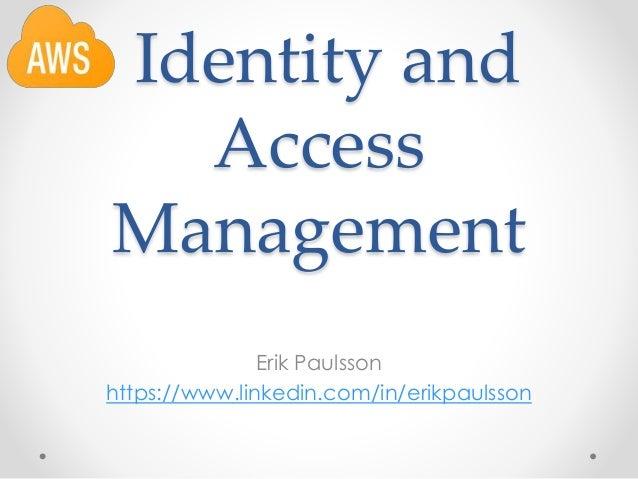 Identity and Access Management Erik Paulsson https://www.linkedin.com/in/erikpaulsson