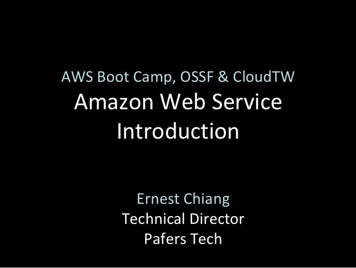 AWS Boot Camp, OSSF & CloudTW Amazon Web Service    Introduction         Ernest Chiang       Technical Director          P...