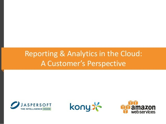 Reporting & Analytics in the Cloud: A Customer's Perspective