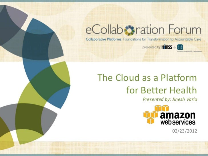 The Cloud as a Platform                                                                                 for Better Health ...