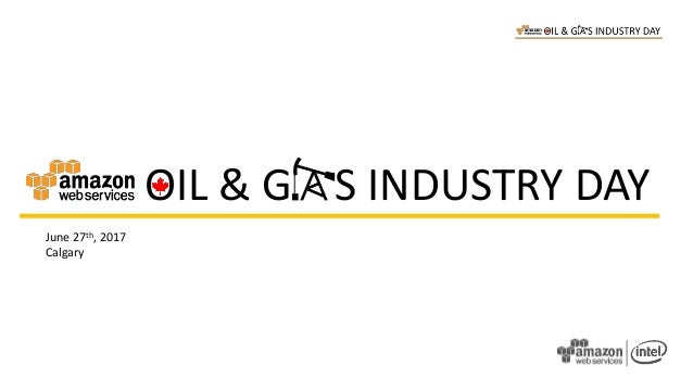 OIL & G S INDUSTRY DAY June 27th, 2017 Calgary