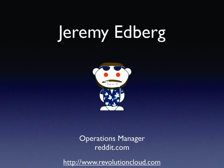 Jeremy Edberg              Text         Operations Manager        reddit.com http://www.revolutioncloud.com