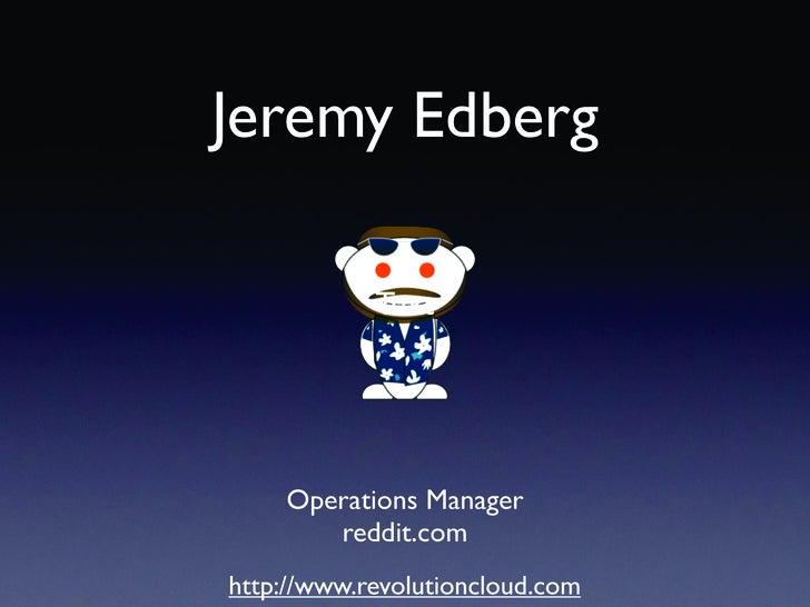 Jeremy Edberg              Text         Operations Manager        reddit.com http://www.revolutioncloud.com