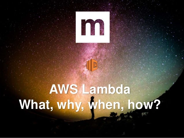 AWS Lambda What, why, when, how?