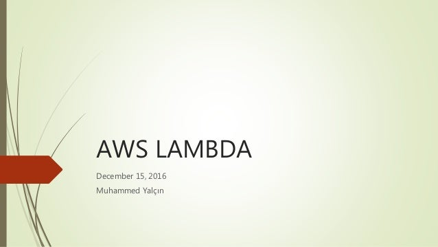 AWS LAMBDA December 15, 2016 Muhammed Yalçın