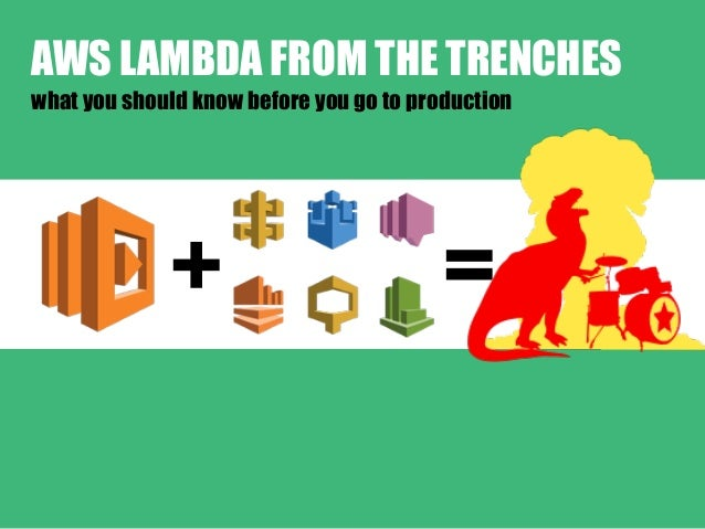 + = AWS LAMBDA FROM THE TRENCHES what you should know before you go to production