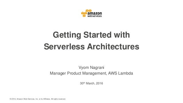 © 2016, Amazon Web Services, Inc. or its Affiliates. All rights reserved. Vyom Nagrani Manager Product Management, AWS Lam...