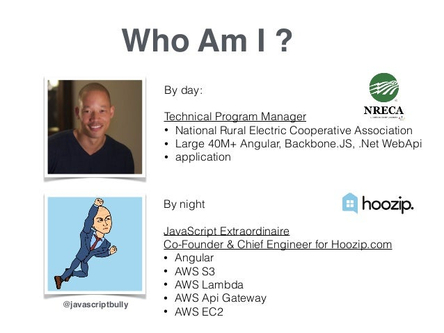 Who Am I ? By day: Technical Program Manager • National Rural Electric Cooperative Association • Large 40M+ Angular, Backb...