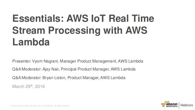 © 2015, Amazon Web Services, Inc. or its Affiliates. All rights reserved. Presenter: Vyom Nagrani, Manager Product Managem...