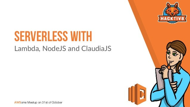 Serverless With Lambda, NodeJS and ClaudiaJS AWSome Meetup on 31st of October