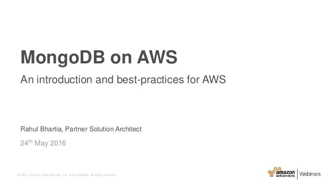 © 2015, Amazon Web Services, Inc. or its Affiliates. All rights reserved. Rahul Bhartia, Partner Solution Architect 24th M...