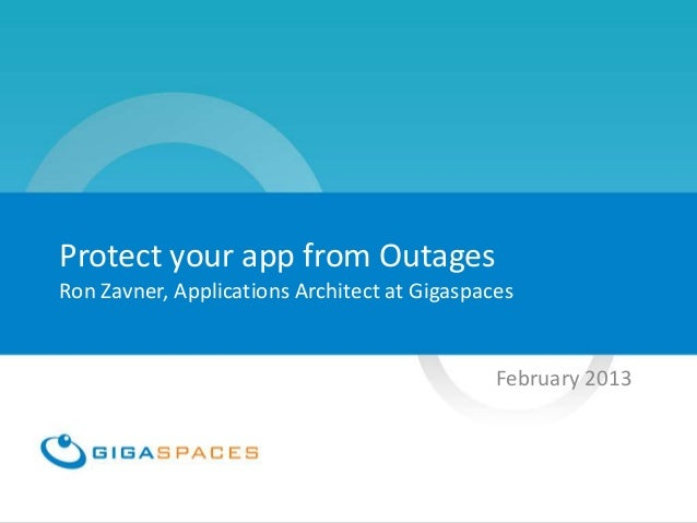 Protect your app from OutagesRon Zavner, Applications Architect at Gigaspaces                                             ...