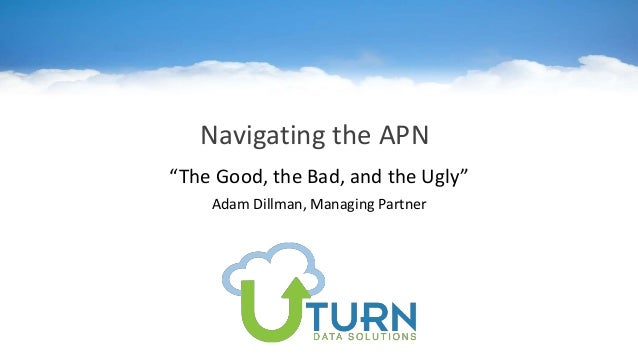 "Navigating the APN ""The Good, the Bad, and the Ugly"" Adam Dillman, Managing Partner"