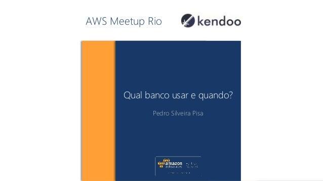 AWS Meetup Rio Qual banco usar e quando? Pedro Silveira Pisa