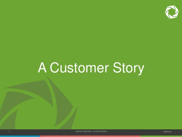 11 COMPANY CONFIDENTIAL – DO NOT DISTRIBUTE #Dynatrace A Customer Story