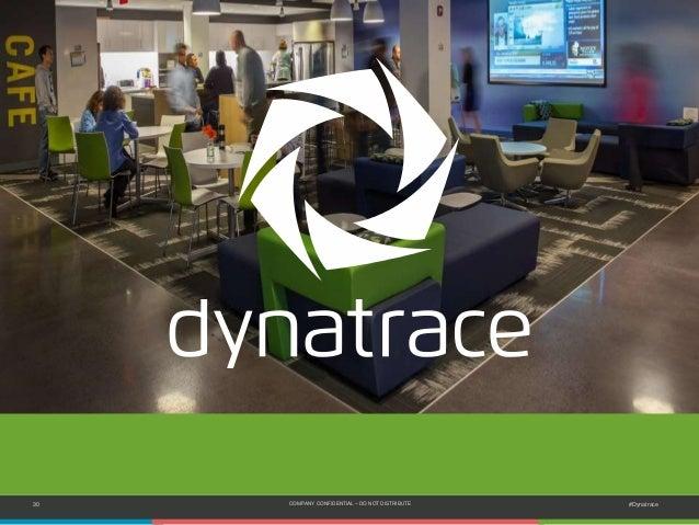 30 COMPANY CONFIDENTIAL – DO NOT DISTRIBUTE #Dynatrace
