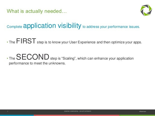 7 COMPANY CONFIDENTIAL – DO NOT DISTRIBUTE #Dynatrace Complete application visibilityto address your performance issues. •...