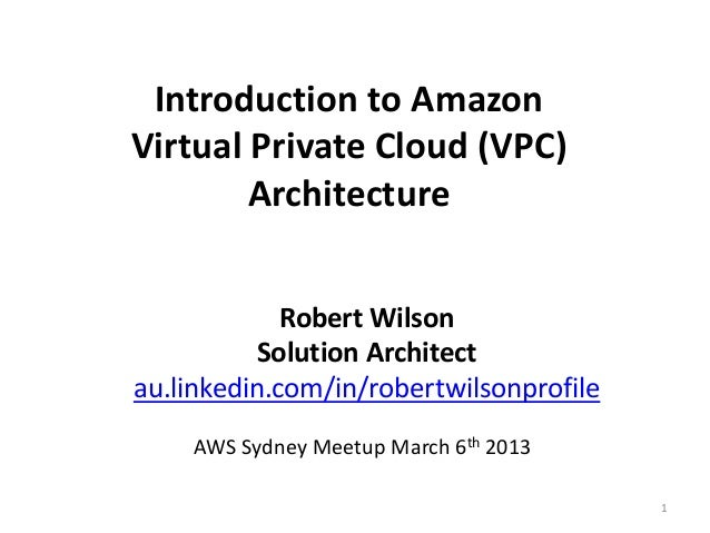 Introduction to AmazonVirtual Private Cloud (VPC)        Architecture             Robert Wilson           Solution Archite...