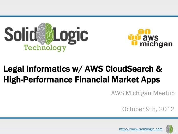 Legal Informatics w/ AWS CloudSearch &High-Performance Financial Market Apps                         AWS Michigan Meetup  ...