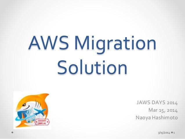 AWS Migration  Solution  JAWS DAYS 2014  Mar 15, 2014  Naoya Hashimoto  3/15/2014 1