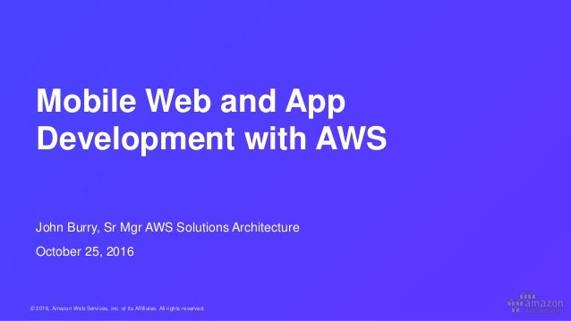 © 2016, Amazon Web Services, Inc. or its Affiliates. All rights reserved. John Burry, Sr Mgr AWS Solutions Architecture Oc...