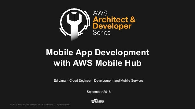 ©  2016,  Amazon  Web  Services,  Inc.  or  its  Affiliates.  All  rights  reserved. Ed  Lima  – Cloud  Engineer |  Develo...