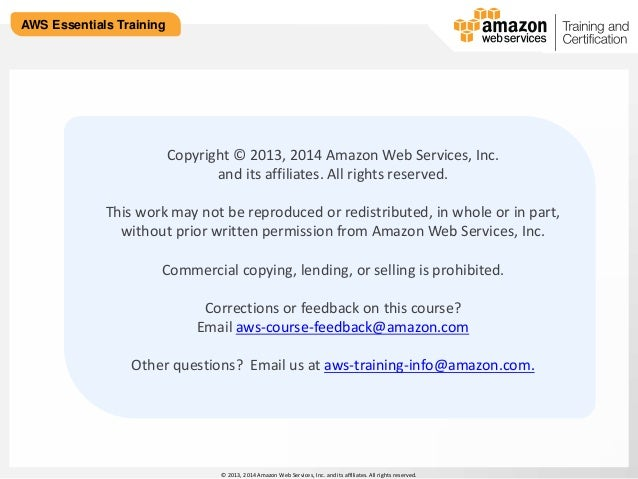 © 2013, 2014 Amazon Web Services, Inc. and its affiliates. All rights reserved.  AWS Essentials Training  Copyright © 2013...