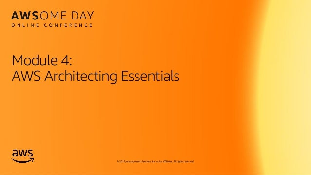 © 2019, Amazon Web Services, Inc. or its affiliates. All rights reserved. Module 4: AWS Architecting Essentials