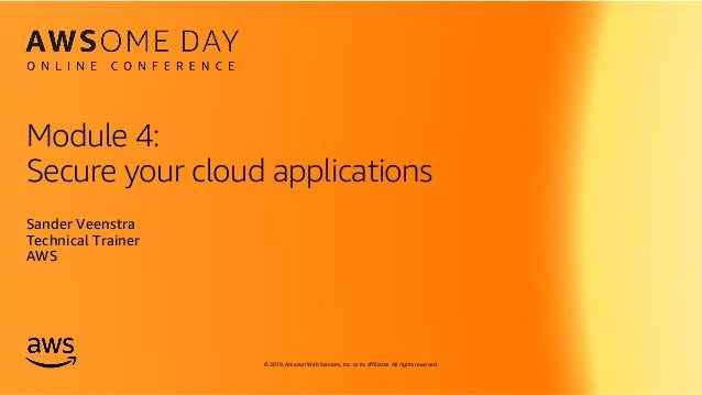 © 2019, Amazon Web Services, Inc. or its affiliates. All rights reserved. Module 4: Secure your cloud applications Sander ...