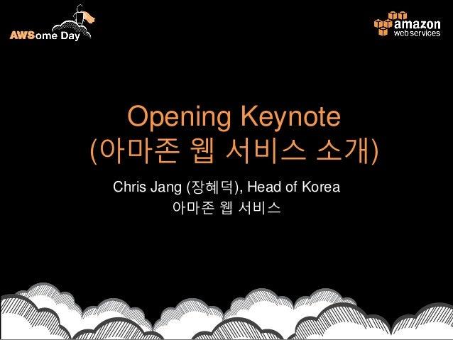 Opening Keynote(아마존 웹 서비스 소개)Chris Jang (장혜덕), Head of Korea아마존 웹 서비스