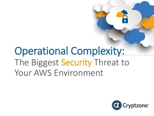 Operational Complexity: The Biggest Security Threat to Your AWS Environment