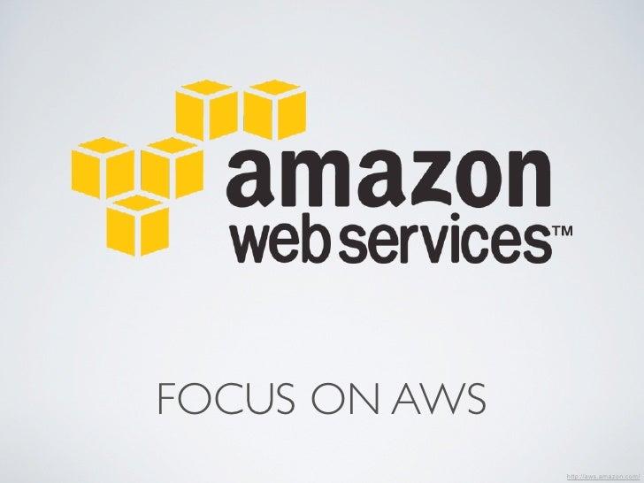 FOCUS ON AWS               http://aws.amazon.com/