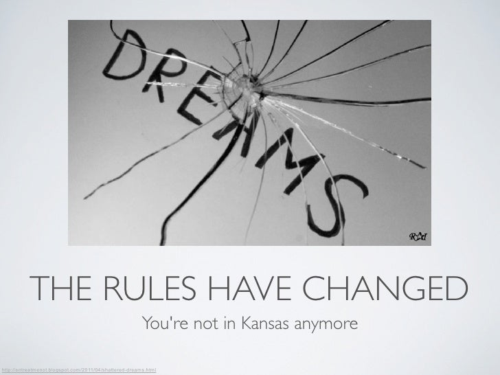 THE RULES HAVE CHANGED                                                        Youre not in Kansas anymorehttp://entreatmen...