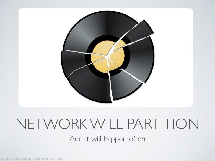 NETWORK WILL PARTITION                                                              And it will happen oftenhttp://theviny...