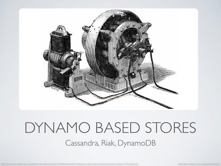 DYNAMO BASED STORES                                                         Cassandra, Riak, DynamoDBhttp://www.fromoldboo...
