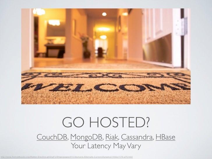 GO HOSTED?                                 CouchDB, MongoDB, Riak, Cassandra, HBase                                       ...