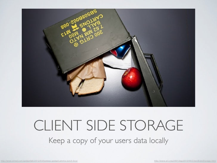 CLIENT SIDE STORAGE                                          Keep a copy of your users data locallyhttp://www.wired.com/ga...