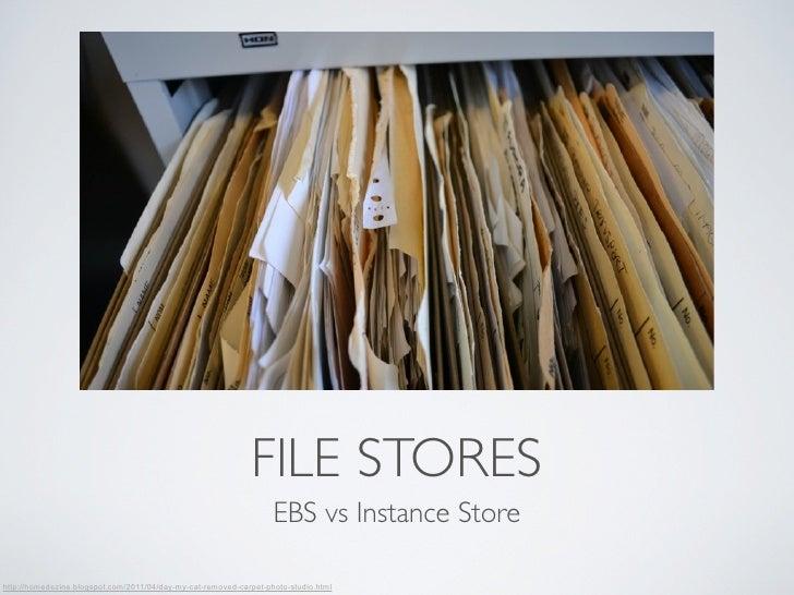 FILE STORES                                                                   EBS vs Instance Storehttp://homedezine.blogs...