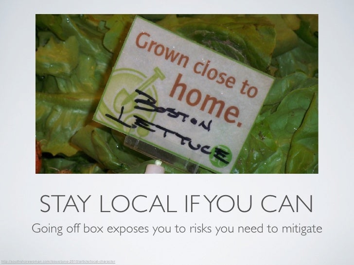 STAY LOCAL IF YOU CAN                 Going off box exposes you to risks you need to mitigatehttp://southshorewoman.com/is...