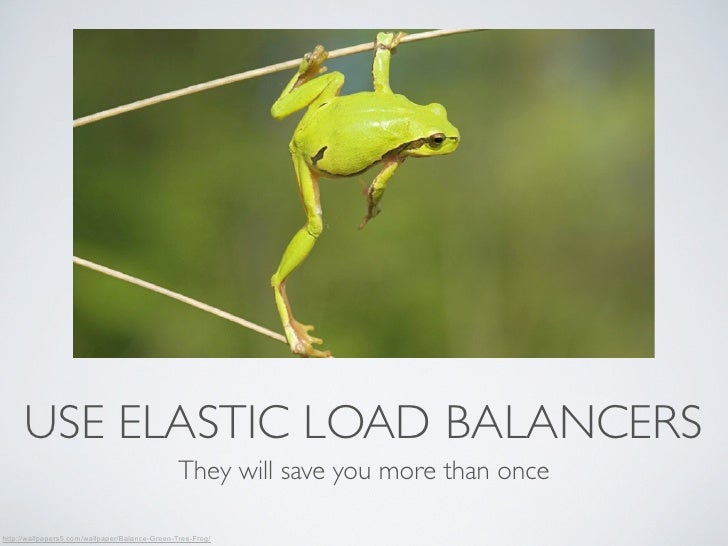 USE ELASTIC LOAD BALANCERS                                                They will save you more than oncehttp://wallpape...