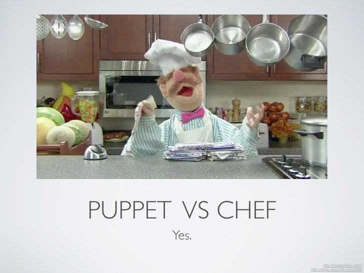 PUPPET VS CHEF      Yes.                         http://puppetlabs.com/                 http://www.opscode.com/chef