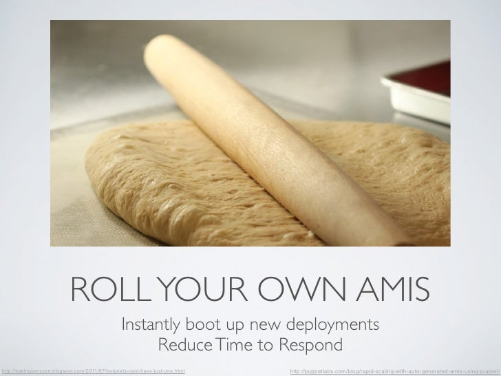 ROLL YOUR OWN AMIS                                                Instantly boot up new deployments                       ...