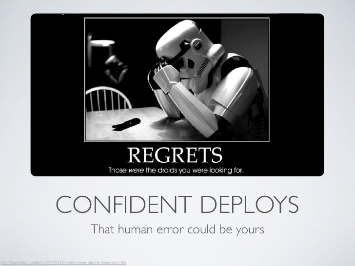 CONFIDENT DEPLOYS                                                   That human error could be yourshttp://www.etsy.com/lis...
