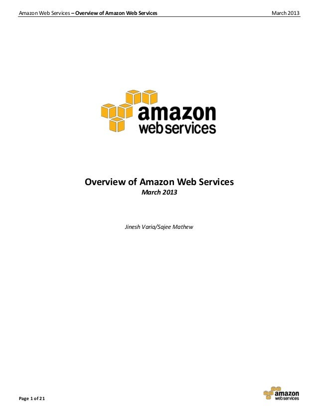 Amazon Web Services – Overview of Amazon Web Services March 2013 Page 1 of 21 Overview of Amazon Web Services March 2013 J...