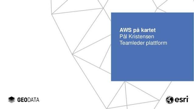 AWS på kartet Pål Kristensen Teamleder plattform