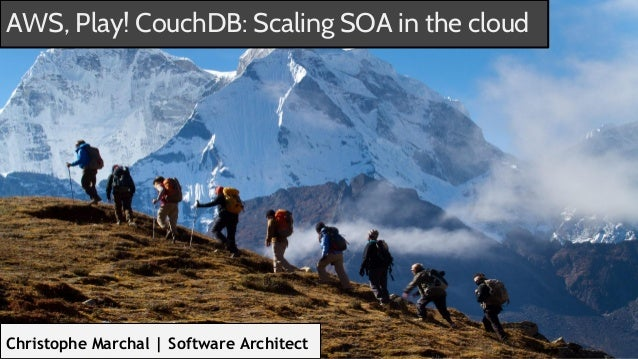 AWS, Play! CouchDB: Scaling SOA in the cloud Christophe Marchal | Software Architect