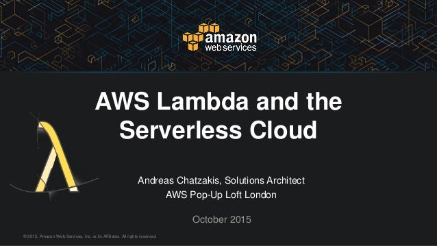 © 2015, Amazon Web Services, Inc. or its Affiliates. All rights reserved. Andreas Chatzakis, Solutions Architect AWS Pop-U...